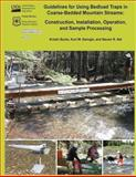 Guidelines for Using Bedload Traps in Coarse-Bedded Mountain Streams: Construction, Installation, Operation, and Sample Processing, Kristin Bunte and Kurt Swingle, 1480144819