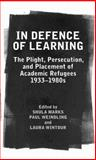 In Defence of Learning : The Plight, Persecution, and Placement of Academic Refugees, 1933-1980s, Shula Marks, Paul Weindling, Laura Wintour, 0197264816