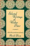 Selected Writings of Walter Pater, Pater, Walter and Bloom, Harold, 0231054815