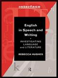 English in Speech and Writing : Investigating Language and Literature, Hughes, Rebecca, 0415124816