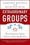 Extraordinary Groups, Geoffrey M. Bellman and Kathleen D. Ryan, 0470404817