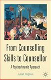 From Counselling Skills to Counsellor : A Psychodynamic Approach, Higdon, Juliet, 1403904812
