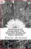 Individualist Anarchism: the Selected Works of Emile Armand, Emile Armand, 1463614810