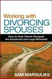 Working with Divorcing Spouses : How to Help Clients Navigate the Emotional and Legal Minefield, Margulies, Sam, 1593854811