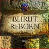 Beirut Reborn : The Restoration and Development of the Central District, Gavin, Angus and Maluf, Ramez, 1854904817