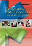 Foundations of EMS Education : A Leader-Guided Lectures, Alexander, Melissa R., 0135014816