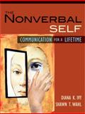 The Nonverbal Self : Communication for a Lifetime, Ivy, Diana K. and Wahl, Shawn T., 0205474810