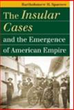 The Insular Cases and the Emergence of American Empire, Sparrow, Bartholomew, 0700614818