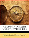 A Summer in Leslie Goldthwaite's Life, A. D. T. Whitney, 1148714812