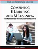 Combining E-Learning and M-Learning : New Applications of Blended Educational Resources, David Parsons, 1609604814
