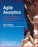 Agile Analytics : A Value-Driven Approach to Business Intelligence and Data Warehousing, Collier, Ken W., 032150481X