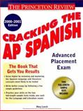 Cracking the AP Spanish, 2000-2001 Edition, Princeton Review Staff and Mary Leech, 0375754814