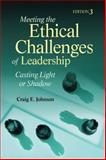 Meeting the Ethical Challenges of Leadership : Casting Light or Shadow, Craig E. (Edward) Johnson, 1412964814