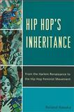 Hip Hop's Inheritance : From the Harlem Renaissance to the Hip Hop Feminist Movement, Rabaka, Reiland, 0739164813