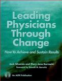 Leading Physicians Through Change : How to Achieve and Sustain Results, Silversin, Jack and Kornacki, Mary Jane, 0924674814