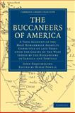 The Buccaneers of America : A True Account of the Most Remarkable Assaults Committed of Late Years upon the Coasts of the West Indies by the Buccaneers of Jamaica and Tortuga, Esquemeling, John, 1108024815