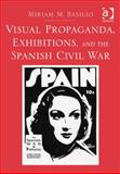 Visual Propaganda Exhibitions and the Spanish Civil War, Basilio, Miriam, 1409464814
