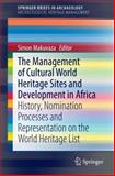 The Management of Cultural World Heritage Sites and Development of Africa : History, Nomination Processes and Representation on the World Heritage List, , 1493904817