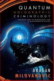 Quantum Holographic Criminology : Paradigm Shift in Criminology, Law, and Transformative Justice, Milovanovic, Dragan, 1611634814