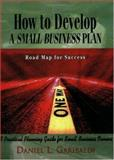 How to Develop a Small Business Plan : Road Map for Success, Garibaldi, Daniel L., 0972634819