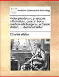 Index Plantarum, Præcipue Officinalium, Quæ, in Horto Medico Edinburgensi, a Carolo Alston, Demonstrantur, Charles Alston, 1140694812