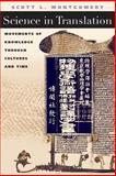 Science in Translation : Movements of Knowledge Through Cultures and Time, Montgomery, Scott L., 0226534812
