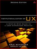 Institutionalization of Usability : A Step-By-Step Guide, Schaffer, Eric and Lahiri, Apala, 0321884817