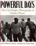 Powerful Days : The Civil Rights Photography of Charles Moore, Durham, Michael S., 0817354816