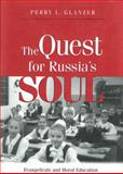 The Quest for Russia's Soul : Evangelicals and Moral Education in Post-Communist Russia, Glanzer, Perry L., 0918954819