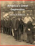 America's Great Depression, Murray Rothbard, 146793481X