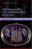 Child Emperor Rule in the Late Roman West, AD 367- 455, McEvoy, Meaghan A., 0199664811