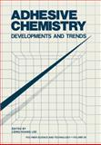 Adhesive Chemistry : Developments and Trends, Lieng-Huang Lee, Lieng-Huang, 1461294819