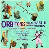 Orbitones, Spoonharps and Bellowphones : Experimental Musical Instruments, Hopkin, Bart, 1559614811