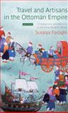 Travel and Artisans in the Ottoman Empire : Employment and Mobility in the Early Modern Era, Faroqhi, Suraiya, 1780764812