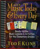Music Today and Every Day : Ready-to-Use Music Lessons and Activities for the Elementary Grades, Kline, Tod F., 0130314811