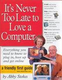 It's Never Too Late to Love a Computer, Abby Stokes, 0761114815