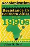 Recolonization and Resistance in Southern Africa in the 1990s, Saul, John S., 0921284810