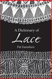 A Dictionary of Lace, Pat Earnshaw, 048640482X