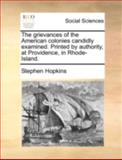 The Grievances of the American Colonies Candidly Examined Printed by Authority, at Providence, in Rhode-Island, Stephen Hopkins, 117049482X