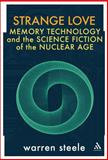 Strange Love : Memory Technology and the Science Fiction of the Nuclear Age, Steele, Warren, 1441134824
