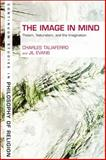 The Image in Mind : Theism, Naturalism, and the Imagination, Evans, Jill and Taliaferro, Charles, 1847064825