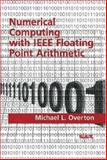 Numerical Computing with IEEE Floating Point Arithmetic, Overton, Michael L., 0898714826