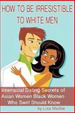 How to Be Irresistible to White Men, Lisa Marble, 1494384825