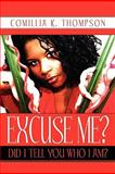 Excuse Me? Did I Tell You Who I Am?, Comillia K. Thompson, 1615464824