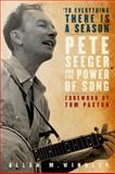 To Everything There Is a Season : Pete Seeger and the Power of Song, Winkler, Allan M., 019532482X