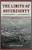 The Limits of Sovereignty : Property Confiscation in the Union and the Confederacy during the Civil War, Hamilton, Daniel W., 0226314820