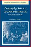 Geography, Science and National Identity : Scotland Since 1520, Withers, Charles W. J., 052102482X