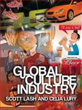 Global Culture Industry : The Mediation of Things, Lash, Scott and Lury, Celia, 0745624820