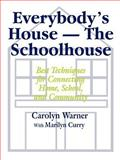 Everybody's House - The Schoolhouse : Best Techniques for Connecting Home, School, and Community, Warner, Carolyn and Curry, Marilyn, 080396482X