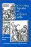 Scheming Papists and Lutheran Fools : Five Reformation Satires, Rummel, Erika, 0823214826